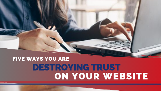 Five ways you are destroying trust on your website